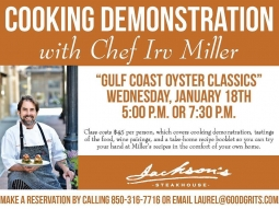 "Join us on Wednesday, January 18th for Cooking Class with Chef Irv! Chef will be preparing ""Gulf Coast Oyster Classics"" for the class. Call 850-316-7716 or email laurel@goodgrits for more information and to make your reservation!  The class will cover everything from shopping and preparation to presentation. The class costs $45 per person, which covers cooking demonstration, tastings of the food, wine pairings, and a take-home recipe booklet.  Downtown Pensacola 